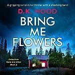 Bring Me Flowers: Detectives Kane and Alton, Book 2 | D.K. Hood