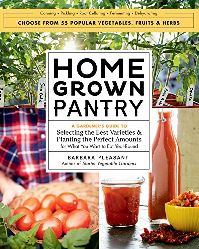 Homegrown Pantry: A Gardener's Guide to Selecting the Best Varieties & Planting the Perfect Amounts for What You Want to Eat Year-Round by [Pleasant, Barbara]