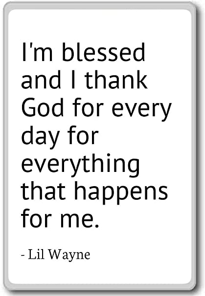 Amazoncom Im Blessed And I Thank God For Every Day For Eve
