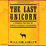 The Last Unicorn: A Search for One of Earth's Rarest Creatures | William deBuys