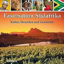 Faszination Südafrika. Kultur, Menschen und Geschichte
