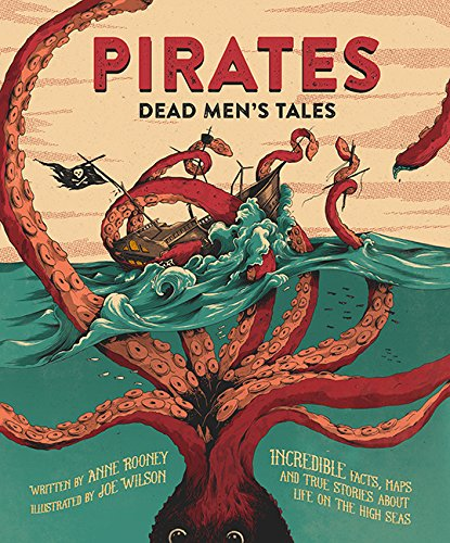 Pirates: Dead Men's Tales: Incredible Facts, Maps and True Stories about Life on the High Seas