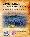 img - for Montana's Pioneer Botanists: Exploring the Mountains and Prairies book / textbook / text book