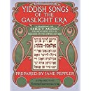 Yiddish Songs of the Gaslight Era: A sampling of sheet music for broadsides sold by peddlers on the Lower East Side (Yiddish Edition)