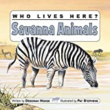 img - for Who Lives Here? Savanna Animals book / textbook / text book