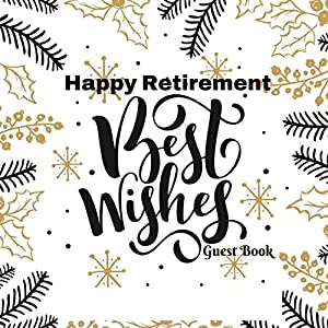 Happy Retirement Best Wishes Guest Book: Message Log Memorabilia For Friends & Family To Write In With Funny Quotes & Gift Log Use For Names & Contact ... And Comments Series (Retirement Greetings) by Independently published