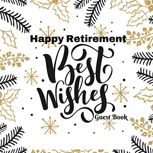Price comparison product image Happy Retirement Best Wishes Guest Book: Message Log Memorabilia For Friends & Family To Write In With Funny Quotes & Gift Log Use For Names & Contact ... And Comments Series (Retirement Greetings)