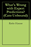 What's Wrong with Expert Predictions? (Cato Unbound Book 72011)