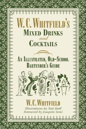 W. C. Whitfield's Mixed Drinks and Cocktails: An Illustrated, Old-School Bartender's Guide ()