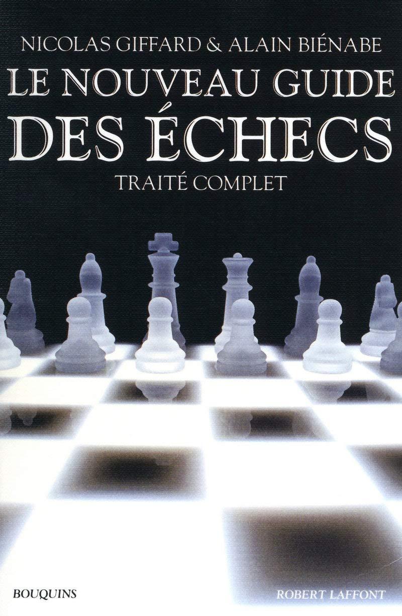 Amazon.fr - Le Nouveau Guide des échecs - Nicolas Giffard, Alain Biénabe -  Livres