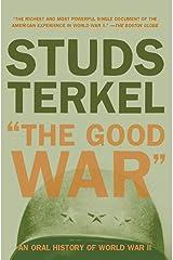 """The Good War"": An Oral History of World War II Kindle Edition"