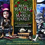 Mad Hatters and March Hares: All-New Stories from the World of Lewis Carroll's Alice in Wonderland | Ellen Datlow