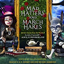 Mad Hatters and March Hares: All-New Stories from the World of Lewis Carroll's Alice in Wonderland Audiobook by Ellen Datlow Narrated by C.S.E. Cooney, Eric Michael Summerer