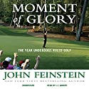 Moment of Glory: The Year Underdogs Ruled Golf Audiobook by John Feinstein Narrated by L. J. Ganser