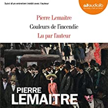 Couleurs de l'incendie   Livre audio Auteur(s) : Pierre Lemaitre Narrateur(s) : Pierre Lemaitre