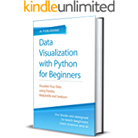Data Visualization with Python for Beginners: Visualize Your Data using Pandas, Matplotlib and Seaborn, Step-by-Step Guide with Hands-on Projects and Exercises (Making a Great Machine Learning Model)