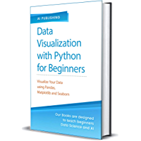 Data Visualization with Python for Beginners: Visualize Your Data using Pandas, Matplotlib and Seaborn (English Edition)
