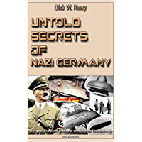Untold Secrets of Nazi Germany: Unique modern and old world war technology (English Edition)