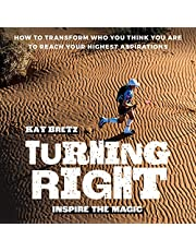 Turning Right: Inspire the Magic: How to Transform Who You Think You Are to Reach Your Highest Aspirations
