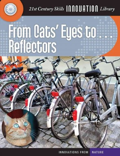 From Cats Eyes To... Reflectors (21St Century Skills Innovation Library Innovations From Nature) From Cats Eyes To... - Cats Eye Reflectors