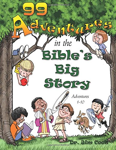 99 Adventures Book 1: Helping Children Understand the Bible's Story of Redemption (99 Adventures in the Bible's Big Story) (Volume 1)