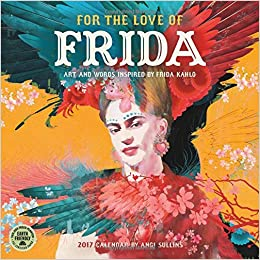 for the love of frida 2017 wall calendar art and words inspired by frida kahlo
