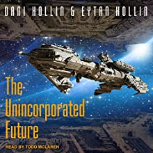 The Unincorporated Future: The Unincorporated Man, Book 4 Audiobook by Eytan Kollin, Dani Kollin Narrated by Todd McLaren