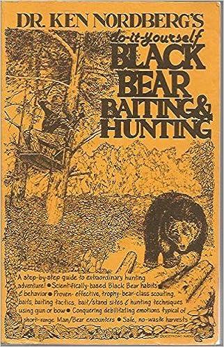 Do it yourself black bear baiting hunting ken nordberg do it yourself black bear baiting hunting ken nordberg 9781886422506 amazon books solutioingenieria Image collections