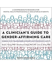 A Clinician's Guide to Gender-Affirming Care: Working with Transgender and Gender Nonconforming Clients