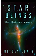 Star Beings: Their Mission and Prophecy Kindle Edition