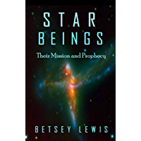 Star Beings: Their Mission and Prophecy