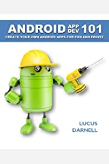 Android App Dev 101: Create Your Own Android Apps for Fun and Profit Kindle Edition