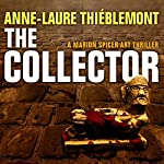 The Collector [Le Collectionneur]: Marion Spicer Art Mysteries, Book 1 | Anne-Laure Thiéblemont,Sophie Weiner - translator