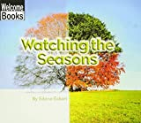 Watching the Seasons (Welcome Books: Watching Nature (Paperback))