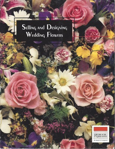 Selling and Designing Wedding Flowers (1993-08-01) ()