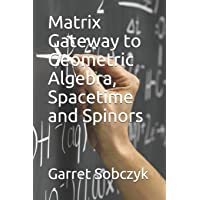 Matrix Gateway to Geometric Algebra, Spacetime and Spinors