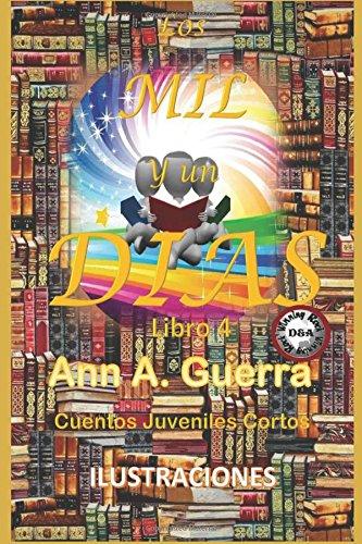 Los MIL y un DIAS: Cuentos Juveniles Cortos: Libro 4 (Volume 4) (Spanish Edition): Ms. Ann A. Guerra, Mr. Daniel Guerra: 9781983427824: Amazon.com: Books