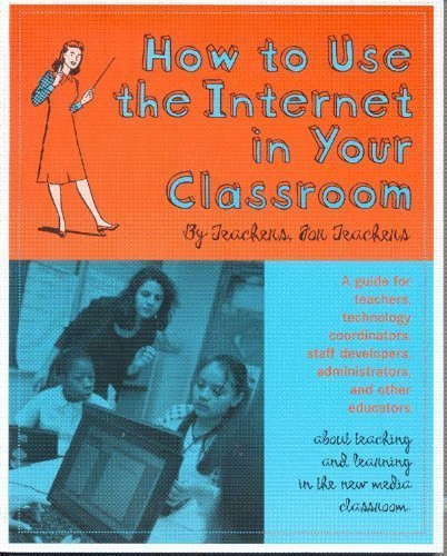 Download How to Use the Internet in Your Classroom by Teachers Network (2001-01-01) Paperback pdf epub