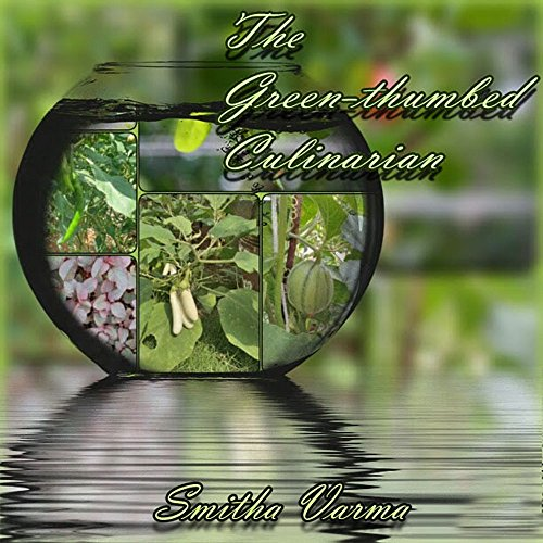 The Green Thumbed Culinarian by Smitha Varma