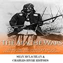 The Apache Wars: The History and Legacy of the U.S. Army's Campaigns Against the Apaches Audiobook by  Charles River Editors, Sean McLachlan Narrated by Geremy