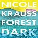 Forest Dark Audiobook by Nicole Krauss Narrated by Gabra Zackman