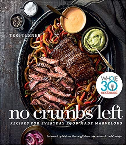 No Crumbs Left: Whole30 Endorsed, Recipes for Everyday Food Made Marvelous [by Teri Turner]-[Hardcover],Best Sold Book in-Paleo Cook