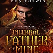 Infernal Father of Mine: Book Seven of the Overworld Chronicles, Volume 7 | John Corwin