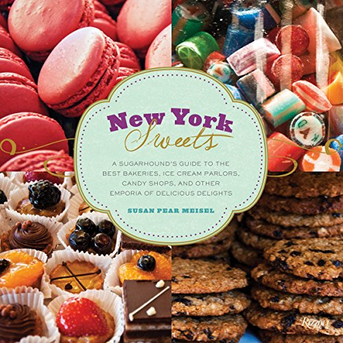 - New York Sweets: A Sugarhound's Guide to the Best Bakeries, Ice Cream Parlors, Candy Shops, and Other Emporia of Delicious Delights