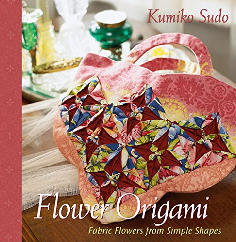Flower Origami:  Fabric Flowers from Simple Shapes