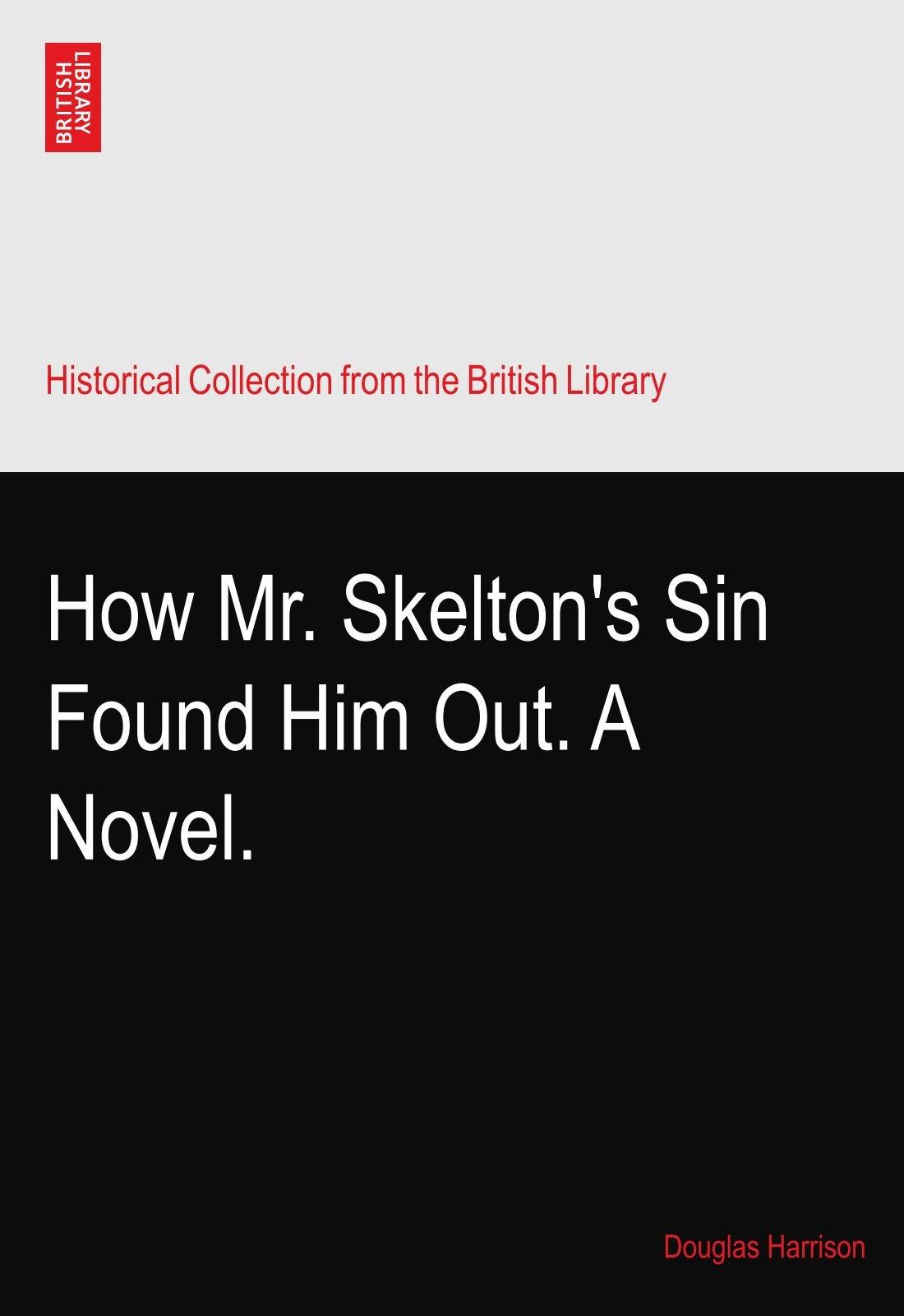 How Mr. Skelton's Sin Found Him Out. A Novel. pdf