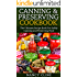 Canning & Preserving Cookbook: The Ultimate Recipe Book For Safely Canning and Preserving Food