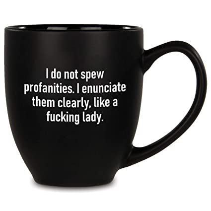 192c406fc1f Funny Mug - I Do Not Spew Profanities I Enunciate Them Clearly Like A  Fcking Lady