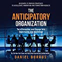 The Anticipatory Organization: Turn Disruption and Change into Opportunity and Advantage Audiobook by Daniel Burrus Narrated by Daniel Burrus