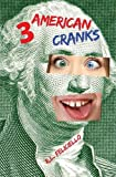 3 American Cranks: A Satire in Three Voices